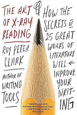 The Art of X-Ray Reading by Roy Peter Clark. One of the best books on learning to write