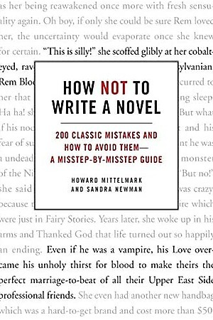 How Not to Write a Novel: 200 Classic Mistakes and How to Avoid Them by Howard Mittelmark & Sandra Newman